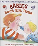 Babies Don't Eat Pizza: A Big Kids' Book About Baby Brothers and Baby Sisters