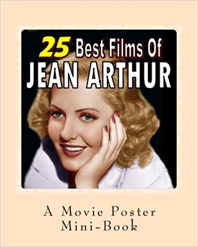 Descargar Epub 25 Best Films Of Jean Arthur: A Movie Poster Mini-book