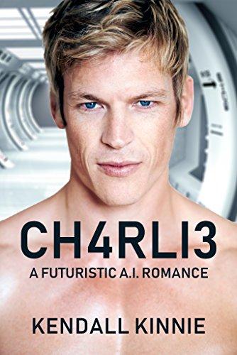 CH4RLI3: A Futuristic A.I. Romannce (A.I. Series Book 1)
