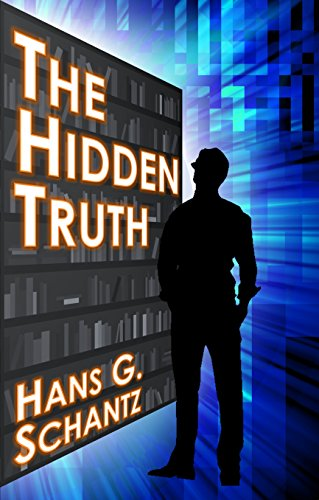 The Hidden Truth: A Science Fiction Techno-Thriller by [Schantz, Hans G.]