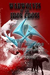 Warwolves of the Iron Cross: Black Wolf, White Reich: An Afro-German Family in Nazi Germany (Wehrwolf) (Volume 6)