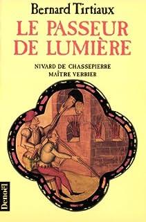 Le passeur de lumière : Nivard de Chassepierre maître verrier, Tirtiaux, Bernard