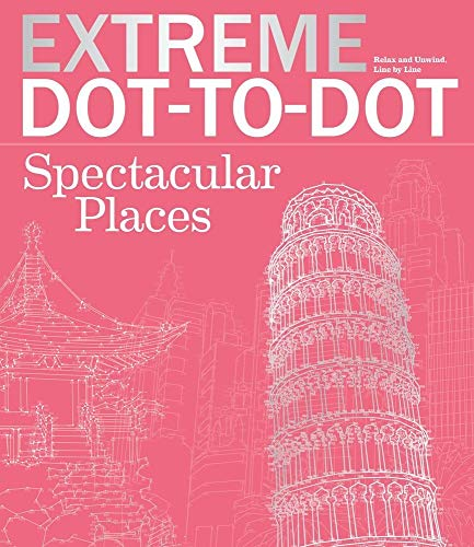 Extreme Dot-to-Dot Spectacular Places: Relax and Unwind, One Splash of Color at a Time (Extreme Art!) (Best Place To Get Kids Glasses)