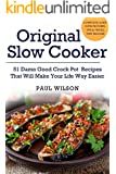 Original Slow Cooker: 51 Damn Good Crock Pot Recipes That Will Make Your Life Way Easier