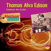 Thomas Alva Edison - Zauberer des Lichts (Abenteuer & Wissen) | Ute Welteroth