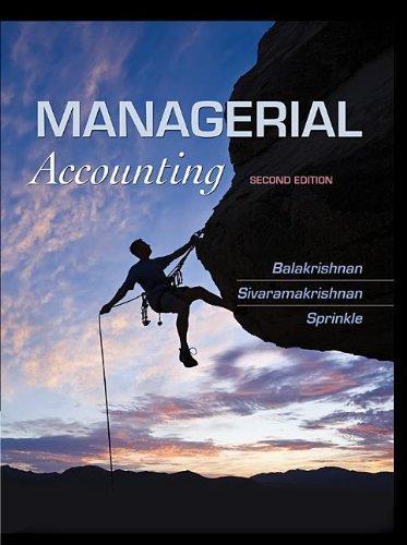 Read Online Managerial Accounting 2nd edition by Balakrishnan, Ramji, Sivaramakrishnan, Konduru, Sprinkle, Ge (2012) Hardcover ebook