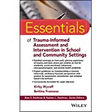 Essentials of Trauma-Informed Assessment and Intervention in School and Community Settings (Essentials of Psychological Asses