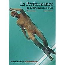 Performance (La) [nouvelle édition]: Du futurisme à nos jours