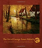 img - for The Art of George Ames Aldrich by Wendy Greenhouse (2013-07-09) book / textbook / text book