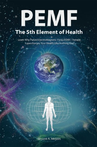 Pemf - the Fifth Element of Health: Learn Why Pulsed Electromagnetic Field (Pemf) Therapy Supercharges Your Health Like Nothing Else!