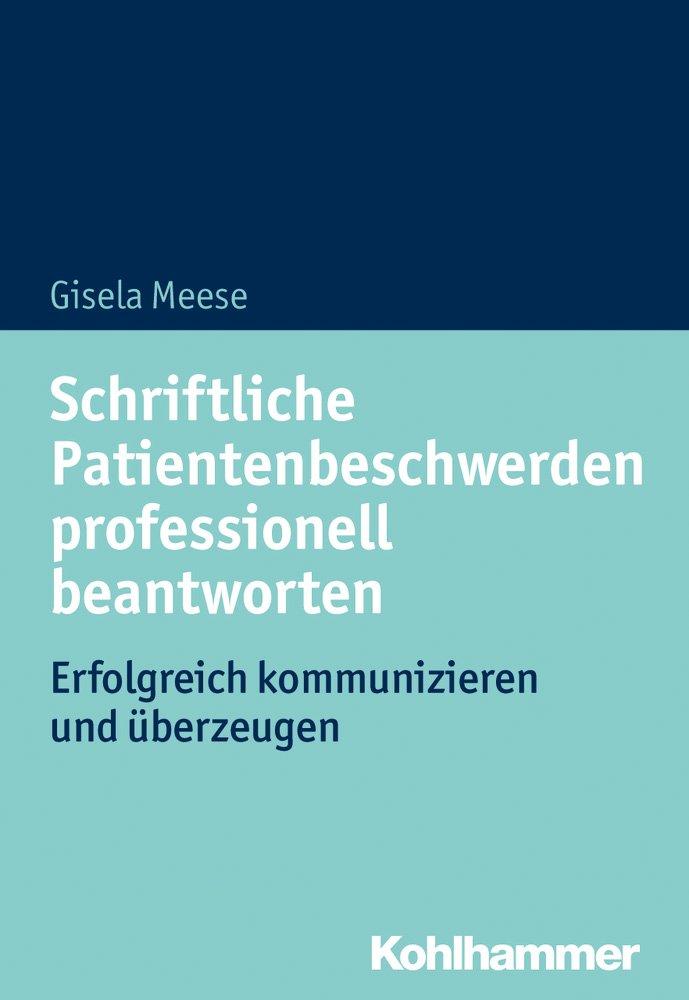 Schriftliche Patientenbeschwerden professionell beantworten: Erfolgreich kommunizieren und überzeugen