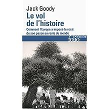 Le vol de l'histoire. Comment l'Europe a imposé le récit de son passé au reste du monde (Folio Histoire t. 248) (French Edition)
