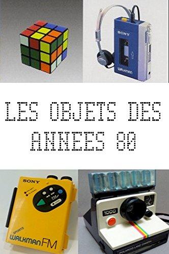 Objets cultes des années 80 (Nos années 80 t. 2) (French Edition)