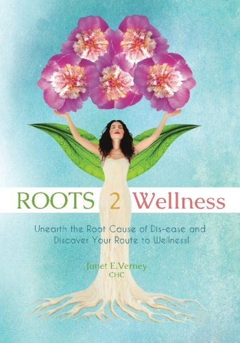 ROOTS2Wellness: Unearth the Root Cause of Dis-ease and Discover Your Route to Wellness PDF