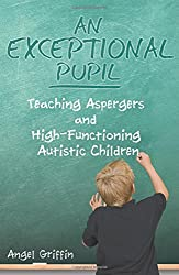 An Exceptional Pupil: Teaching Aspergers and High-Functioning Autistic Children
