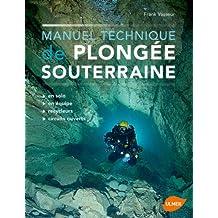 Manuel technique de plongée souterraine: En solo, en équipe, en bouteille, en