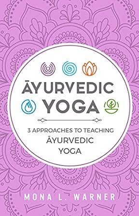 Āyurvedic Yoga: 3 Approaches to Teaching Āyurvedic Yoga ...