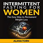 Intermittent Fasting for Women: The Easy Way to Permanent Weight Loss | Alana Torn