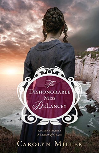 Dishonorable Miss DeLancey, The (Regency Brides: A Legacy of Grace)