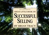 Great Little Book on Successful Selling, Brian Tracy, 1564142841