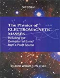 The Physics of Electromagnetic Masses, Including the Derivation of E=mc2 from a Point Source, John W. Carr, 0966683153