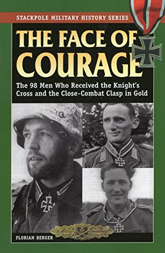- The Face of Courage: The 98 Men Who Received the Knight's Cross and the Close-Combat Clasp in Gold (Stackpole Military History Series)
