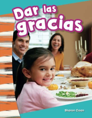 Dar las gracias (Giving Thanks) (Spanish Version) (Social Studies Readers : Content and Literacy) (Spanish Edition)