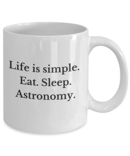 Amazoncom Gifts For Astronomy Lovers Life Is Simple Eat Sleep