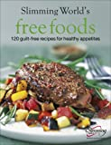 Slimming World Free Foods: 120 guilt-free recipes for healthy appetites