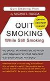 Quit Smoking While Still Smoking, Michael Rossa, 1467938645