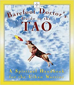 Barefoot Doctor's Guide to the Tao: A Spiritual Handbook for the Urban Warrior
