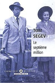 Le septième million : Les Israëliens et le génocide par Tom Segev
