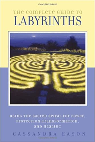 Book The Complete Guide to Labyrinths: Tapping the Sacred Spiral for Power, Protection. Transformation, and Healing