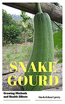 Snake Gourd: Growing Methods and Health Effects by [Uprety, Om Krishna]