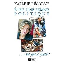 Etre une femme politique, c'est pas si facile (Politique, idée, société) (French Edition)