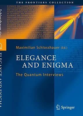Elegance and Enigma: The Quantum Interviews (The Frontiers Collection)