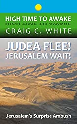 Judea Flee! Jerusalem Wait!: Jerusalem's Surprise Ambush (High Time to Awake Book 15)