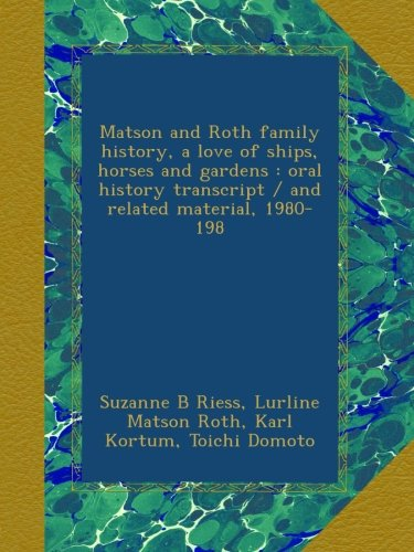 Matson and Roth family history, a love of ships, horses and gardens : oral history transcript / and related material, 1980-198