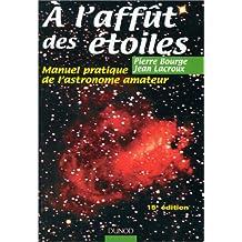 À L'AFFUT DES ÉTOILES : MANUEL PRATIQUE DE L'ASTRONOME AMATEUR 15ED.