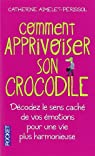 Comment apprivoiser son crocodile : Ecoutez le message caché de vos émotions pour progresser sur la voie du bien-être par Aimelet-Périssol