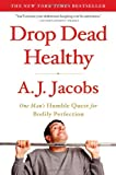 Book Cover for Drop Dead Healthy: One Man's Humble Quest for Bodily Perfection
