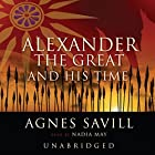 Alexander the Great and His Time Hörbuch von Agnes Savill Gesprochen von: Nadia May