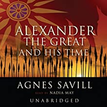 Alexander the Great and His Time | Livre audio Auteur(s) : Agnes Savill Narrateur(s) : Nadia May