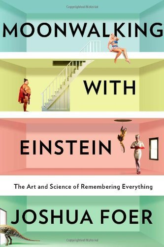 Moonwalking With Einstein: The Art and Science of Remembering Everything by Foer, Joshua (2011) Hardcover