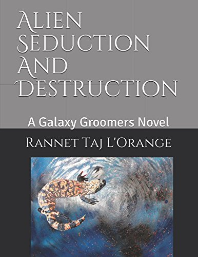 Alien Seduction and Destruction: A Galaxy Groomers Novel (Galaxy Groomers Series)