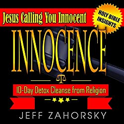 Innocence - 10 Day Detox Cleanse from Religion - Jesus Calling You Innocent
