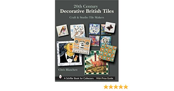 Blanchett, C: 20th Century Decorative British Tiles: Craft a: Craft and Studio Tile Makers Schiffer Book for Collectors with Price Guide: Amazon.es: Blanchett, Chris: Libros en idiomas extranjeros