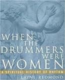 When the Drummers Were Women, Layne Redmond, 0609801287