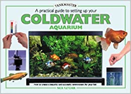 A Practical Guide to Setting Up Your Cold Water Aquarium (Tankmasters)