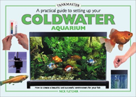 A Practical Guide to Setting Up Your Cold Water Aquarium (Tankmaster Series)